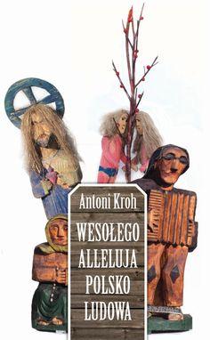 """""""Wesołego Alleluja, Polsko Ludowa!"""" Antoni Kroh Cover by Andrzej Barecki Published by Wydawnictwo Iskry 2014"""