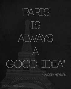 Audrey Hepburn quote on Paris that's just so darn right. :)  As for one of her many must-see films: Roman Holiday.
