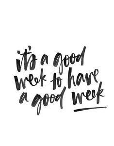 It's a good week to have a good week [Quote, motivation, positivity] Happy Quotes, Positive Quotes, Best Quotes, Motivational Quotes, Life Quotes, Inspirational Quotes, Short Quotes, The Words, Cool Words