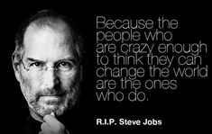 Steve Jobs See More The People Who Are Crazy Enough To Think They Can Change World Ones