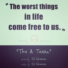 """""""…the worst things in life come free to us…"""""""