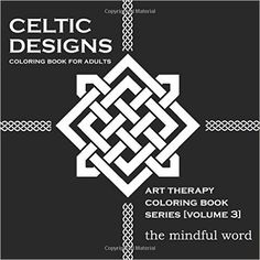 Celtic Designs Coloring Book for Adults: 200 Celtic Knots, Crosses and Patterns to Color for Stress Relief and Meditation Art Therapy Coloring Book Series, Volume Three: Amazon.de: The Mindful Word: Fremdsprachige Bücher