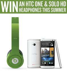 You should enter HTC One and Beats Solo HD. There are great prizes and I think one of us could win!
