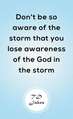 Don't be so aware of the storm that you lose awareness of the God in the storm. Christian Motivational Quotes, Christian Quotes, Inspirational Quotes, Christian Life, Wise Quotes, Quotes To Live By, Wise Sayings, Qoutes, Td Jakes Quotes