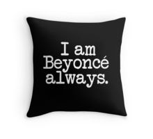 I am Beyonce always - White on Black Throw Pillow