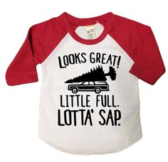 LOOKS GREAT! LITTLE FULL. LOTTA SAP. raglan  This is the perfect shirt for National Lampoons Christmas Vacation lovers! Paired with jeans or a green tutu, it makes the cutest outfit for boys or girls!