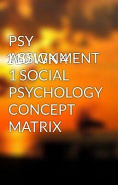 PSY 110 WK 4 ASSIGNMENT 1 SOCIAL PSYCHOLOGY CONCEPT MATRIX - PSY 110 WK 4 ASSIGNMENT 1 SOCIAL PSYCHOLOGY CONCEPT MATRIX #wattpad #short-story