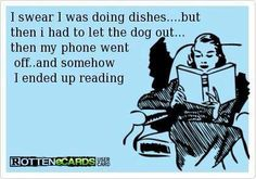 I was doing dishes ... one thing led to another ... and somehow I ended up reading. ;) http://media-cache-ak0.pinimg.com/originals/29/91/01/2991017b995c7fbc25f586f0e01a680d.jpg