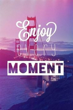 "Pinspiration: ""Enjoy every moment"" #quotes #wisdom"
