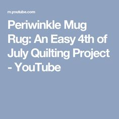 Periwinkle Mug Rug: An Easy 4th of July Quilting Project - YouTube