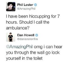 Phil hiccupping for 7 hours<3 Phil Lester and Dan Howell on twitter. Dan and Phil