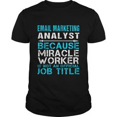 EMAIL MARKETING ANALYST Because FREAKIN Miracle Worker Isn't An Official Job Title T-Shirts, Hoodies. VIEW DETAIL ==► https://www.sunfrog.com/LifeStyle/EMAIL-MARKETING-ANALYST--FREAKIN-Black-Guys.html?id=41382