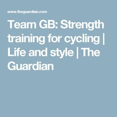 Team GB: Strength training for cycling | Life and style | The Guardian