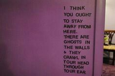 Stay away from the ghosts in the walls
