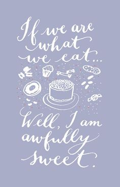 If we are what we eat… Well, I am awfully sweet. Hand Lettering of Kelly Cummings Baking Quotes, Food Quotes, Funny Quotes, Cafe Quotes, True Words, Dessert Quotes, Cupcake Quotes, Cookie Quotes, Shining Tears