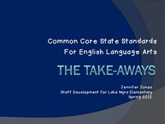 ela-common-core-standards-the-takeaways by Jennifer Jones via Slideshare