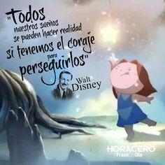 """""""Todos nuestros sueños se pueden hacer realidad si tenemos el coraje para perseguirlos"""" Walt Disney #Frases #FraseDelDía"""