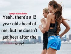 Yeah, there's a 12 year old ahead of me; but he doesn't get beer after the race!