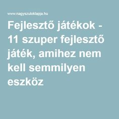 Fejlesztő játékok - 11 szuper fejlesztő játék, amihez nem kell semmilyen eszköz Parenting Advice, Kids And Parenting, Nursery Crafts, Infancy, Stay Young, Classroom Decor, Special Education, Montessori, Kindergarten