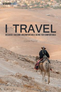 """I travel because I become uncomfortable being too comfortable."" - Carew Papritz #travelquote"