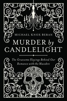 "Michael Knox Beran: ""Murder By Candlelight"". This looks very interesting..."