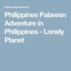 Philippines Palawan Adventure in Philippines - Lonely Planet