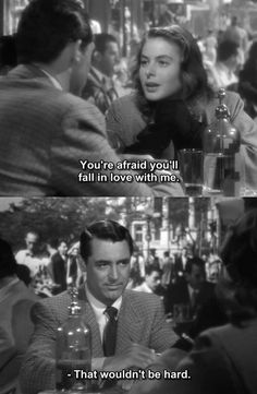 """-You're afraid you'll fall in love with me"" -Cary Grant and Ingrid Bergman, Notorious, (1946)"