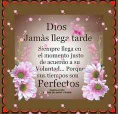 SUEÑOS DE AMOR Y MAGIA: Dios jamás llega tarde.