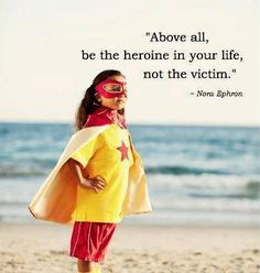"""""""Above all, be the heroine in your life, not the victim."""" - Nora Ephron http://www.girlscantwhat.com/"""