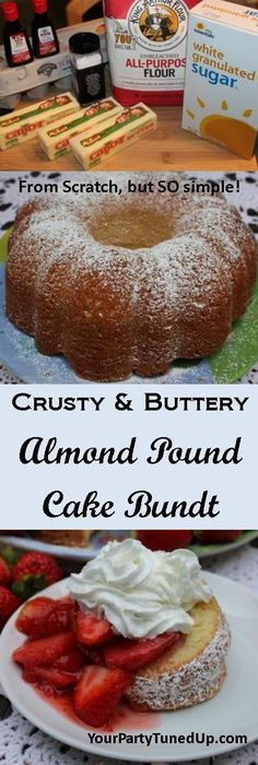 CRUSTY AND BUTTERY ALMOND POUND CAKE BUNDT.   This incredibly easy and crusty pound cake is a hit every single time.  Top it with strawberries and whipped cream for an alternative to strawberry shortcake and you'll make many people happy!