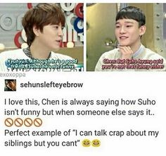 Chen and Suho <3 you gotta love how they tease each other so much in exo but when someone else does they're like scuse me?
