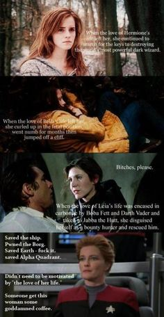 Hermione v Bella v Leia v Kathryn - sorry but Captain Janeway trumps all in my book. Boo yah
