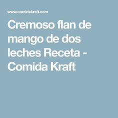 Cremoso flan de mango de dos leches Receta - Comida Kraft