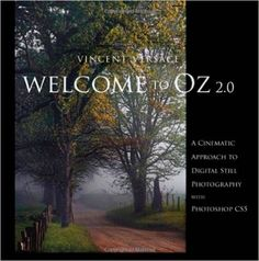 Welcome to Oz 2.0: A Cinematic Approach to Digital Still Photography with Photoshop (2nd Edition) (Voices That Matter): Vincent Versace: 0785342714760: Amazon.com: Books