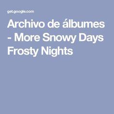 Archivo de álbumes - More Snowy Days Frosty Nights