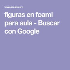 figuras en foami para aula - Buscar con Google