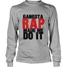 GANGSTA RAP MADE ME DO IT  #gift #ideas #Popular #Everything #Videos #Shop #Animals #pets #Architecture #Art #Cars #motorcycles #Celebrities #DIY #crafts #Design #Education #Entertainment #Food #drink #Gardening #Geek #Hair #beauty #Health #fitness #History #Holidays #events #Home decor #Humor #Illustrations #posters #Kids #parenting #Men #Outdoors #Photography #Products #Quotes #Science #nature #Sports #Tattoos #Technology #Travel #Weddings #Women