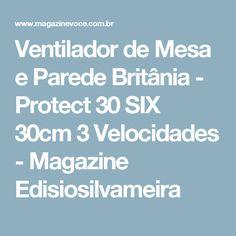 Ventilador de Mesa e Parede Britânia - Protect 30 SIX 30cm 3 Velocidades - Magazine Edisiosilvameira