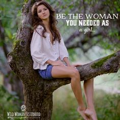 Be the woman you needed as a girl.. ~ Author Unknown. WILD WOMAN SISTERHOODॐ…