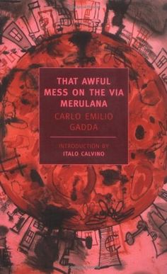 That Awful Mess on the Via Merulana by Carlo Emilio Gadda http://www.bookscrolling.com/best-italian-literature/