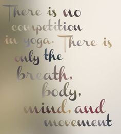 Why do you need competition when you are always aligning the body,mind and life energy for your own betterment.