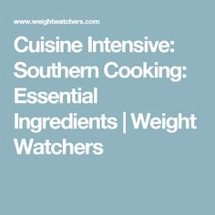 Cuisine Intensive: Southern Cooking: Essential Ingredients | Weight Watchers
