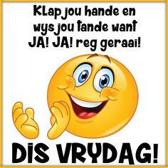 Klap jou hande en wys jou tande want JA! JA!  reg geraai! DIS VRYDAG! Friday Wishes, Afrikaanse Quotes, Goeie Nag, Goeie More, Strong Quotes, Winnie The Pooh, Messages, Humor, Fictional Characters
