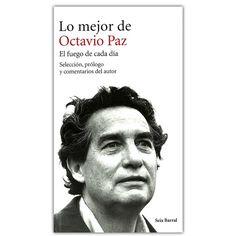 Lo mejor de Octavio Paz, el fuego de cada día – Octavio Paz - Grupo Planeta  http://www.librosyeditores.com/tiendalemoine/4158-lo-mejor-de-octavio-paz-el-fuego-de-cada-dia--9789584240705.html  Editores y distribuidores