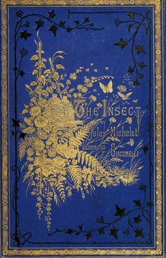 'The Insect' by Jules Michelet. T. Nelson & Sons; London, New York, 1875
