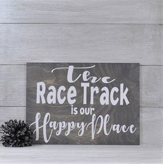 Dirt track racingThe Race Track is our Happy PlaceRacing Bmx Racing, Dirt Track Racing, Nascar Racing, Race Car Quotes, Drag Racing Quotes, Carros Nascar, Nascar Room, Dirt Bike Room, Wood Signs For Home