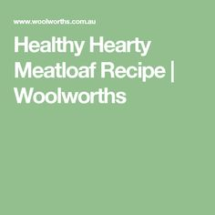 Healthy Hearty Meatloaf Recipe | Woolworths