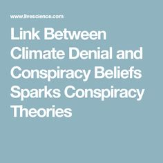 Link Between Climate Denial and Conspiracy Beliefs Sparks Conspiracy Theories
