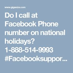 Do I call at Facebook Phone number on national holidays? 1-888-514-9993 #Facebooksupport #Facebookcustomersupport #Facebookphonenumber #Facebooksupportnumber Facebook is one of the best social networking sites therefore why more and more users are getting towards it. Sometimes Facebook hectic issues come out in front of the users which are really annoying to them. If you want to eliminate all your Facebook agony then dial Facebook Phone number 1-888-514-9993. For more visit us our website…