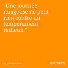 """""""Une journée nuageuse ne peut rien contre un tempérament radieux."""" William Arthur Ward #humeur #joie #citation #citations #france #quote #followme"""